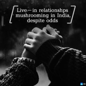 Live-in Relationships Mushrooming in India, Despite Odds